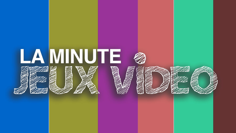 LA MINUTE JEUX VIDEO - Replay