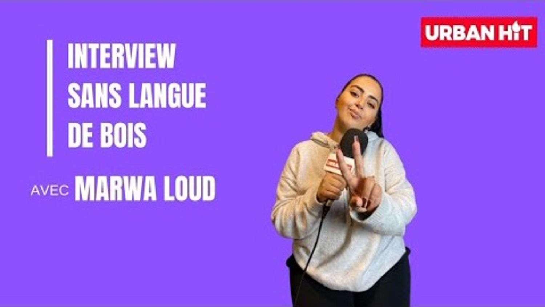 Marwa Loud : l'interview sans langue de bois