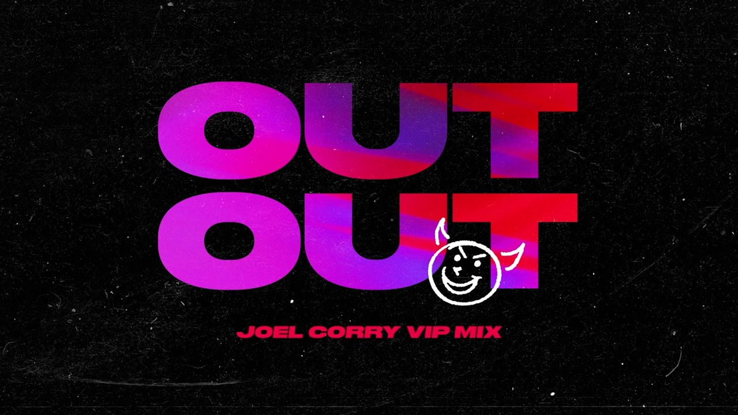Joel Corry - Out Out (VIP Remix)