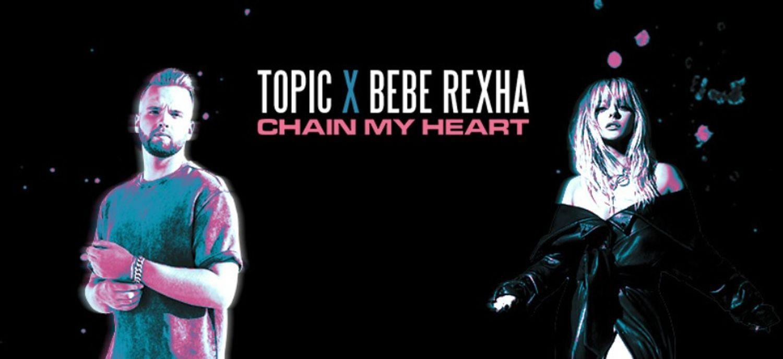 Topic sort 'Chain My Heart' avec Bebe Rexha