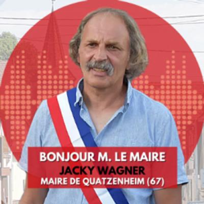 REPLAY | Bonjour M. le Maire de Quatzenheim : Jacky WAGNER
