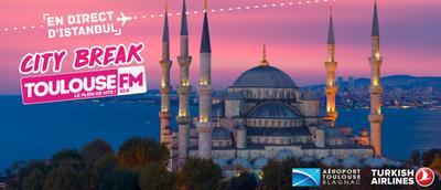 Le City Break Toulouse FM en direct d'Istanbul