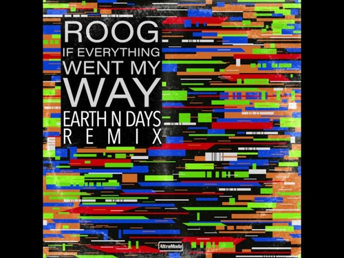 Coup de cœur: Earth n Days remixe 'If Everything Went My Way' de Roog