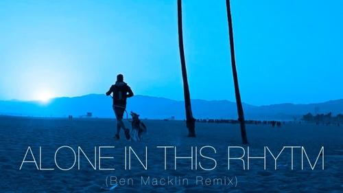 Coup de coeur :le remix de Ben Macklin 'Alone in this rhythm'