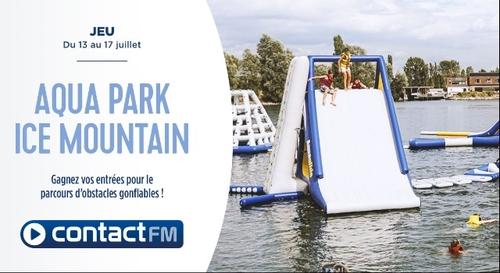 GAGNEZ VOS ENTRÉES POUR AQUA PARK - ICE MOUTAIN AVEC CONTACT FM
